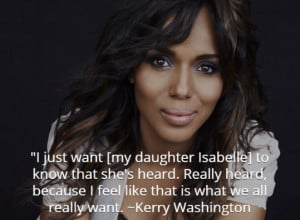 MOMMY QUOTES: KERRY WASHINGTON WANTS HER DAUGHTER TO BE HEARD