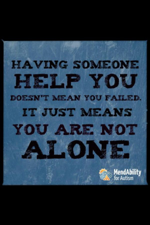 Having someone help you on this world does not mean you've failed. It ...