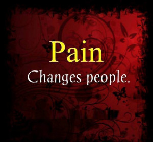 Pain changes people…