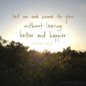 ... come to you without leaving better and happier.