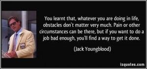 learnt that, whatever you are doing in life, obstacles don't matter ...
