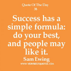 Success has a simple formula: do your best, and people may like it ...