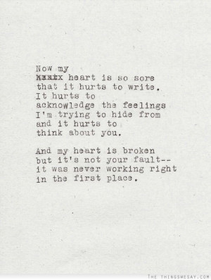 Now my heart is so sore that it hurts to write it hurts to acknowledge ...