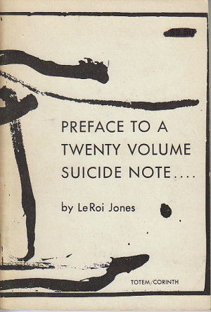 Baraka, Amiri] Jones, LeRoi. PREFACE TO A TWENTY VOLUME SUICIDE NOTE ...