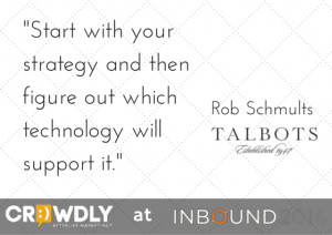 ... your strategy and then figure out which technology will support it