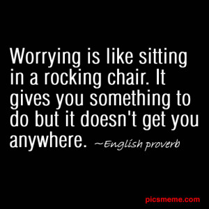 Letting Go of Worry: Worry Quotes, Sayings and Proverbs To Help You