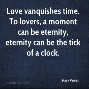 ... lovers, a moment can be eternity, eternity can be the tick of a clock