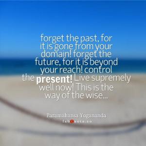 Paramahansa yogananda control the present quote