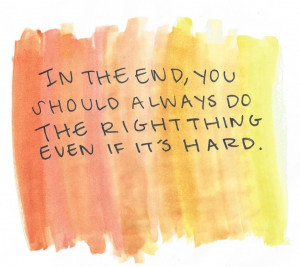 In the end, you should always do the right thing even if it's hard.