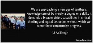 new age of synthesis. Knowledge cannot be merely a degree or a skill ...