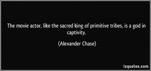quote-the-movie-actor-like-the-sacred-king-of-primitive-tribes-is-a ...