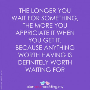 ... it_because_anything_worth_having_is_definitely_worth_waiting_for_.jpg