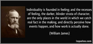 Individuality is founded in feeling; and the recesses of feeling, the ...