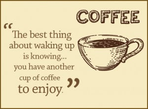 The best thing about waking up is knowing you have another cup of ...