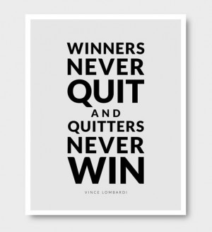Winners never quit and quitters never win