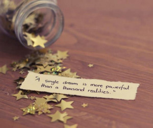 Quotes : A single dream is more powerful than a thousand realities.