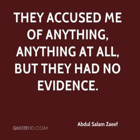 They accused me of anything, anything at all, but they had no evidence ...