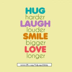 Hug, Laugh, Smile, Love