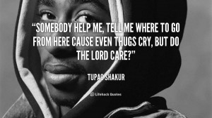 quote-Tupac-Shakur-somebody-help-me-tell-me-where-to-92348.png