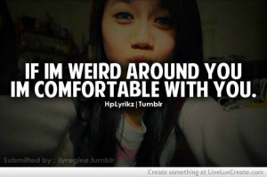 cute, if im weird around you, life, love, pretty, quote, quotes, weird