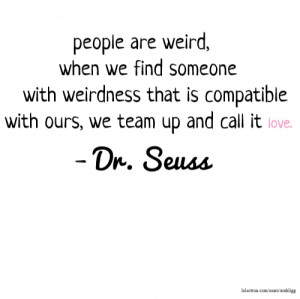 people are weird, when we find someone with weirdness that is ...