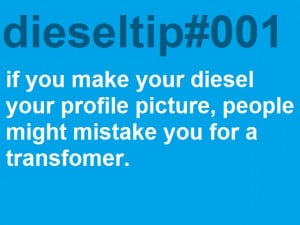 Diesel Tip #1- If you make your diesel your profile picture, people ...