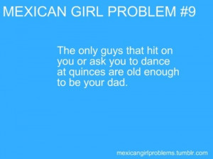 Found on mexicangirlproblems.tumblr.com