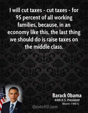 ... economy like this, the last thing we should do is raise taxes on the
