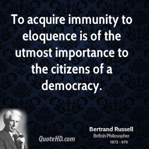 To acquire immunity to eloquence is of the utmost importance to the ...