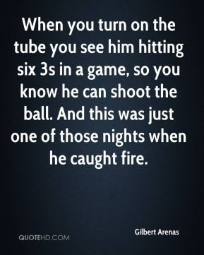 gilbert-arenas-quote-when-you-turn-on-the-tube-you-see-him-hitting.jpg