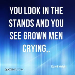 David Wright - You look in the stands and you see grown men crying.