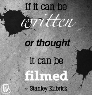 If it can be written or thought, it can be filmed.