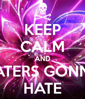 Keep Calm And Haters Gonna