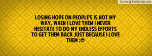 losing hope on people's is not my way , Pictures , when i love them i ...