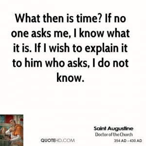 What then is time? If no one asks me, I know what it is. If I wish to ...