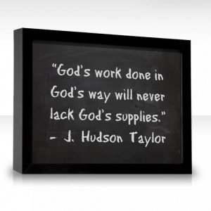 God's work done in God's way... ~J. Hudson Taylor