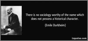 There is no sociology worthy of the name which does not possess a ...