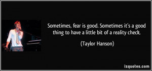 Sometimes, fear is good. Sometimes it's a good thing to have a little ...