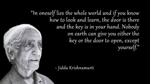 In oneself lies the whole world and if you know how to look and learn ...