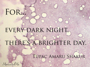 for every dark night there s a brighter day tupac amaru shakur
