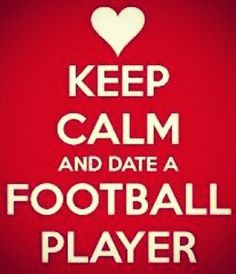 Keep Calm and Date a Football Player. I will keep calm and date a ...