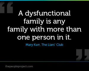 ... family with more than one person in it. ? Mary Karr, The Liars' Club