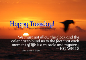 Tuesday good morning quotes, each moment of life is miracle quotes