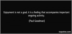 Enjoyment is not a goal, it is a feeling that accompanies important ...