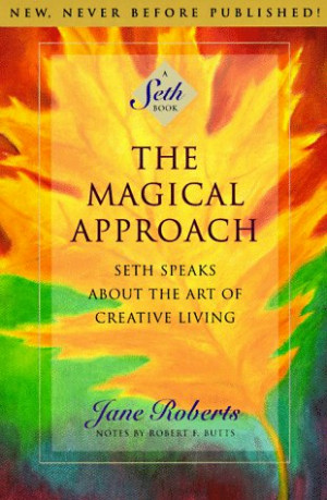 ... Approach: Seth Speaks About the Art of Creative Living (A Seth Book