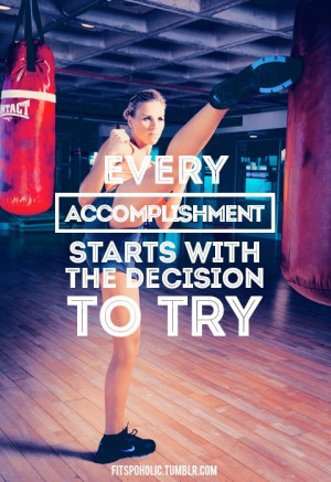 Every Accomplishment Starts With The Decision To Try. ~ Boxing Quotes