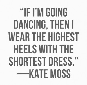... Model Kate Moss in one of her most known Quotes about High Heels