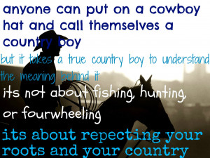 Anyone Can Put On A Cowboy Hat And Call Themselves A Country Boy