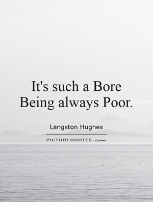 It 39 s such a Bore Being always Poor Picture Quote 1