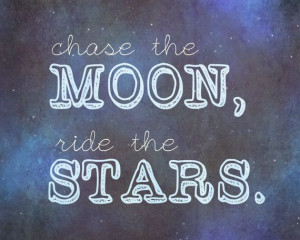 chase the moon, ride the stars